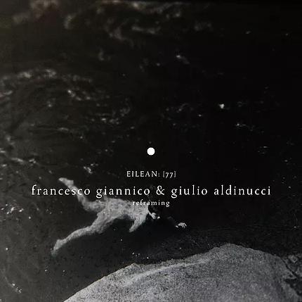 Out Now Reframing – Francesco Giannico & Giulio Aldinucci – Eilean Rec